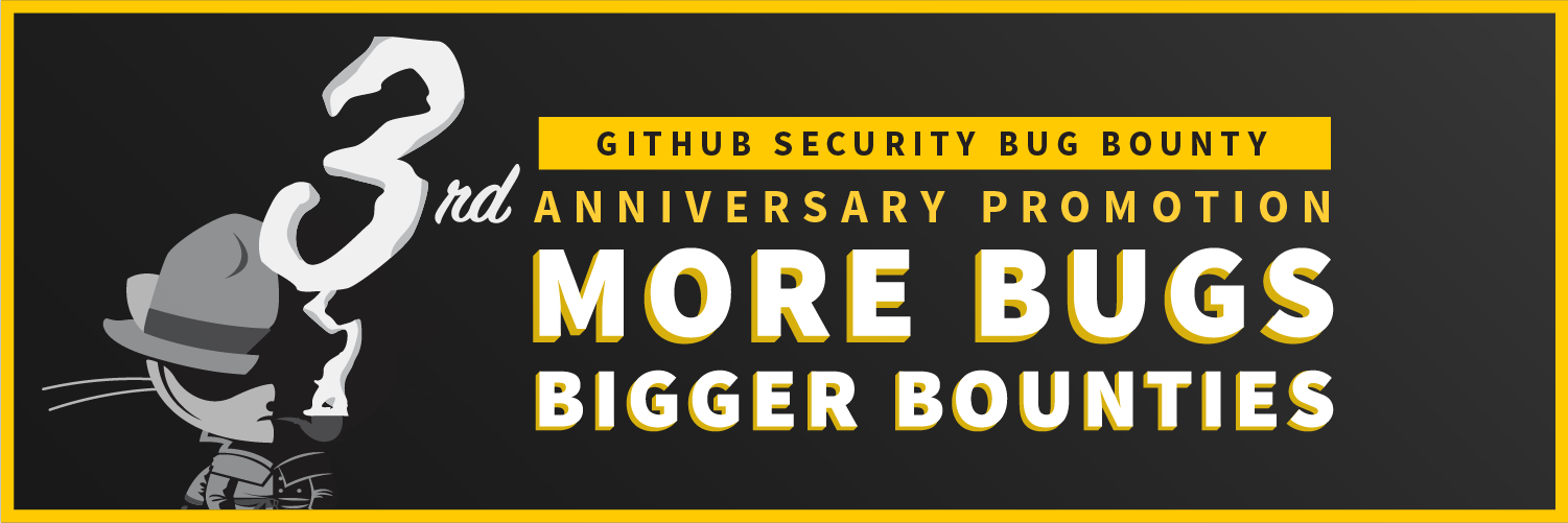 Extra payouts for GitHub Bug Bounty Third Year Anniversary