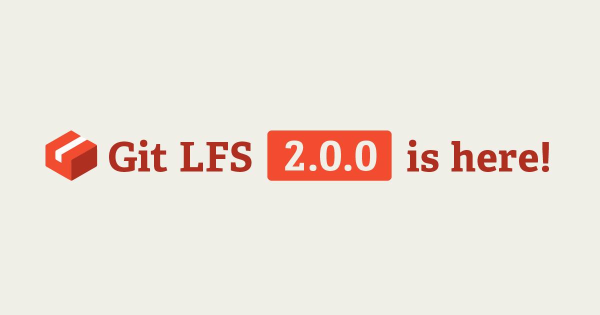 Git LFS 2 0 0 released - The GitHub Blog