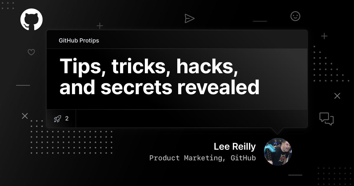 GitHub Protips: Tips, tricks, hacks, and secrets from Lee Reilly - The GitHub Blog