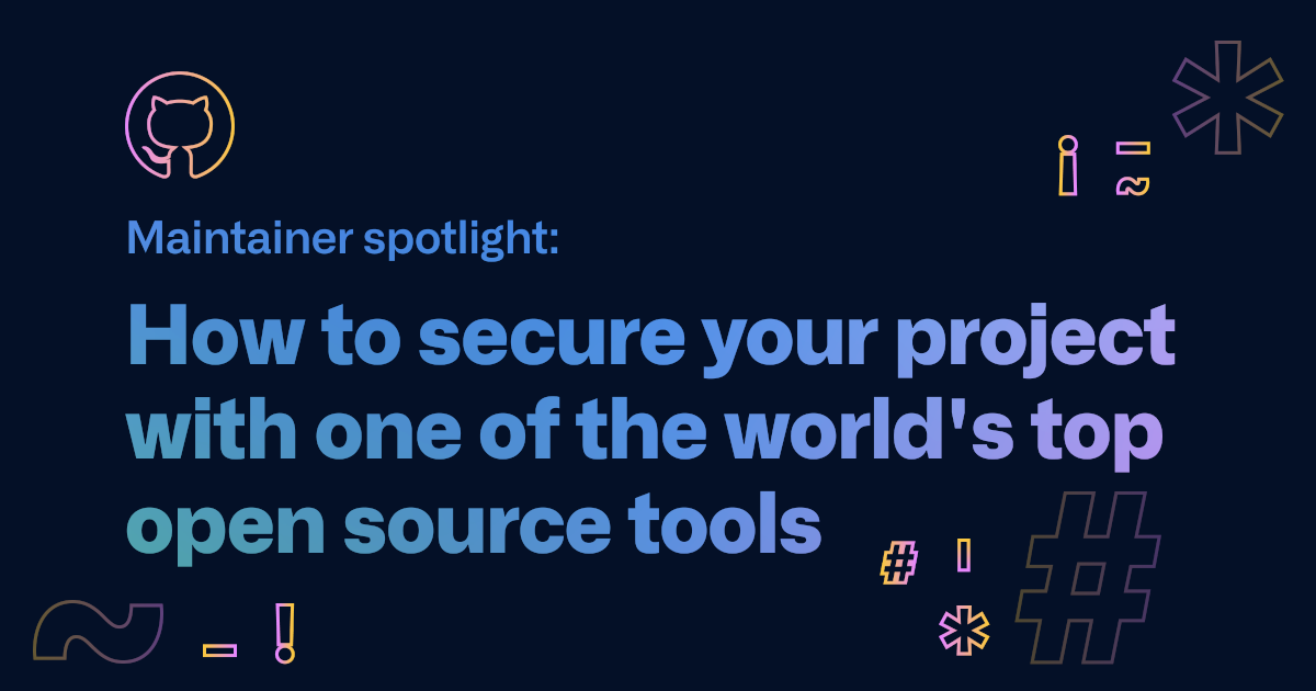 Maintainer spotlight: How to secure your project with one of the world's top open source tools - The GitHub Blog