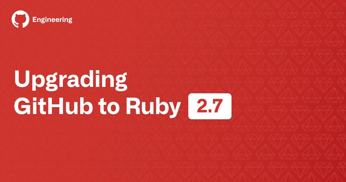 Upgrading GitHub to Ruby 2.7