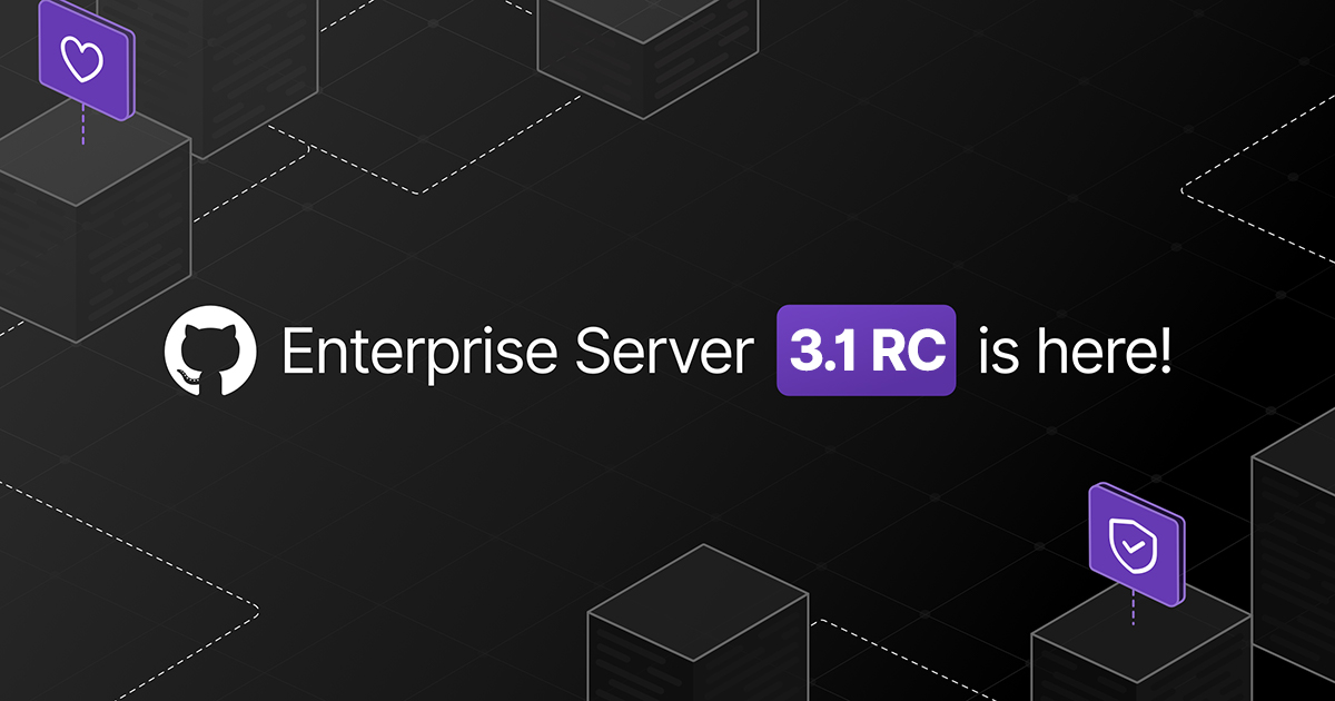 GitHub Enterprise Server 3.1 available as a release candidate - The GitHub Blog