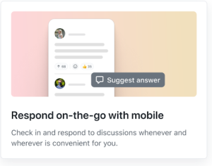 Feature card that reads: Respond on-the-go-with mobile! Check in and respond to discussions whenever and wherever is convenient for you