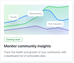 Feature card that reads: Coming soon! Monitor community insights. Track the health and growth of your community with a dashboard full of actionable data.